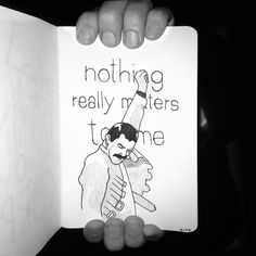 Nothing really matters to me. By: Queen