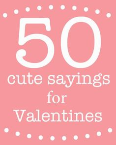 Perfect for DIY homemade Valentines: 50 cute sayings. Get ready for Valentine's Day with these great ideas #valentine #ideas skiptomylou.org