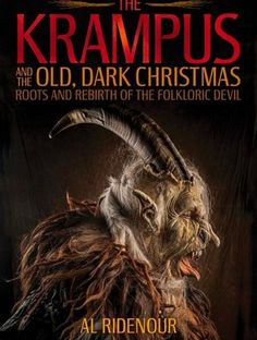 """Read """"The Krampus and the Old, Dark Christmas Roots and Rebirth of the Folkloric Devil"""" by Al Ridenour available from Rakuten Kobo. The Krampus, a folkloric devil associated with St. Nicholas in Alpine Austria and Germany, has been embraced by the Amer. Dark Christmas, Christmas Books, Vintage Christmas, Christmas Decor, Peculiar Children, Christmas Characters, Most Haunted, Saint Nicholas, Winter Solstice"""