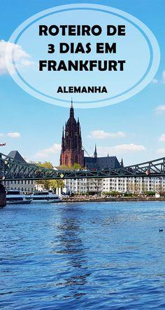 O que fazer em Frankfurt. Aqui tem um roteiro de 3 dias e dicas de hospedagem e restaurantes. Tem bate e volta para Koblenz em um linda viagem de trem.