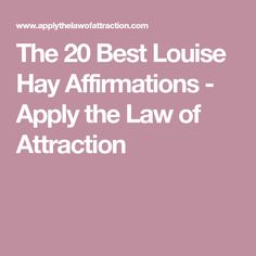 The 20 Best Louise Hay Affirmations - Apply the Law of Attraction