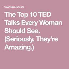The Top 10 TED Talks Every Woman Should See. (Seriously, They're Amazing.)