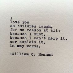 I love you as children laugh, for no reason at all; because I must, because I can't help it, nor explain it, in any words.
