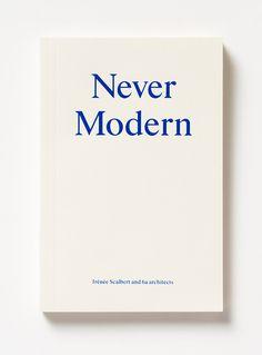 Never Modern by Irénée Scalbert and 6a architects | Designed by John Morgan studio | Published by Park Books, Zürich