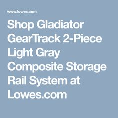 Gladiator GearTrack Light Gray Composite Multipurpose Storage Rail System at Lowe's. Organize your home and store more on the wall with Gladiator's heavy-duty GearTrack® Channels. As the foundation of the Gladiator® wall system,