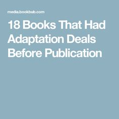 18 Books That Had Adaptation Deals Before Publication