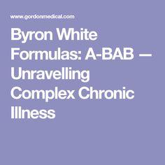 Byron White Formulas: A-BAB — Unravelling Complex Chronic Illness