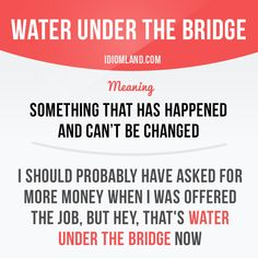 """""""Water under the bridge"""" is said when something has happened and cannot be changed. English Vocabulary Words, Grammar And Vocabulary, English Phrases, English Idioms, English Writing, English Words, English Lessons, English Grammar, Learn English"""
