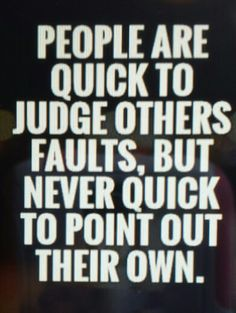 When you judge others, understand that what you are seeing from that person is a reflection of your subconscious mind getting your attention to go within and uncover the belief that activated your judgment --when you do this; you will never again judge in that way.