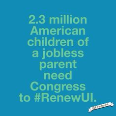2.3 million children of a long-term jobless parent were put at grave risk due to the failure of Congress to #RenewUI.