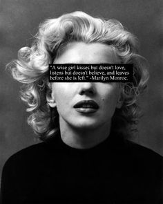 """""""A wise girl kisses but doesn't love, listens but doesn't believe, and leaves before she is left."""" -Marilyn Monroe"""