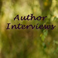 Interviews with some of my favorite authors!
