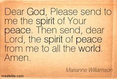 Marianne Williamson Prayers children   Marianne Williamson : Dear God, Please send to me the spirit of Your ...