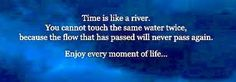Life flows like a river. Make the most of the the journey!