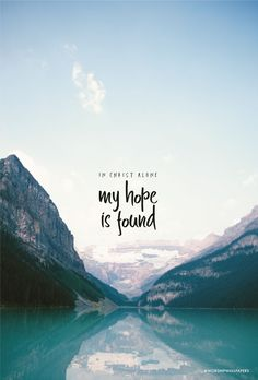 My hope is built on nothing less, than Jesus' blood and righteousness