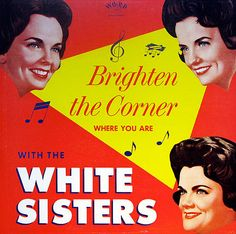 Vintage Vinyl LP Cover: Brighten the Corner Where You Are, The White Sisters, 1963 Lp Cover, Vinyl Cover, Classic Album Covers, Gospel Music, Classic Films, First Photo, Vintage Advertisements, The Funny, Rock N Roll