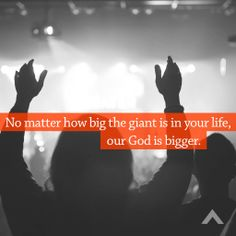 No matter how big the giant is in your life, our God is bigger. www.elevationchurch.org PRAISE GOD HE IS!!!!!!!