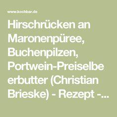 Hirschrücken an Maronenpüree, Buchenpilzen, Portwein-Preiselbeerbutter (Christian Brieske) - Rezept - kochbar.de