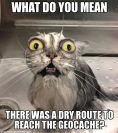 This happened to me the other day. Took the wet route in to the #geocache, and then followed the dry route out. http://www.geocaching.com/seek/log.aspx?LUID=1de1886d-69e6-45cf-b87d-3a3273cf87e3