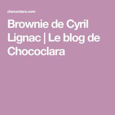 Brownie de Cyril Lignac | Le blog de Chococlara