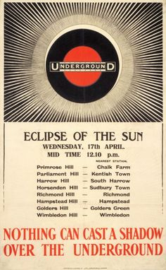 1912 Eclipse of the Sun Nothing can cast a shadow over the underground advising the nearest stations if you wished to witness the spectacle of the Eclipse of the Sun. Design by Charles Sharland #London #Undergound