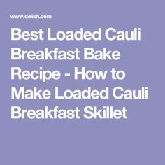 Best Loaded Cauli Breakfast Bake Recipe - How to Make Loaded Cauli Breakfast Skillet