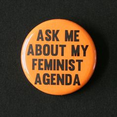 Items similar to Ask Me About My Feminist Agenda - Button Badge Pinback on Etsy Velma Dinkley, Smash The Patriarchy, Riot Grrrl, Button Badge, Pin Button, Intersectional Feminism, Pin And Patches, Singles Day, Mellow Yellow