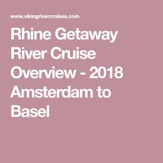 Rhine Getaway River Cruise Overview - 2018 Amsterdam to Basel