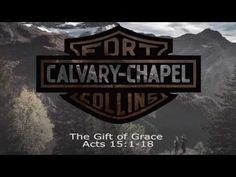 The Gift of Grace Acts 15:1-18, Calvary Chapel Fort Collins