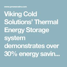 Viking Cold Solutions' Thermal Energy Storage system demonstrates over energy savings in a party study and is recommended for adoption by utilities in California Thermal Energy Storage, Renewable Energy, Save Energy, Vikings, Adoption, Study, California, Cold, Party