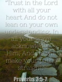 Trust in the Lord with all your heart And do not lean on your own understanding. In all your ways acknowledge Him, And He will make your paths straight. Do not be wise in your own eyes; Fear the Lord and turn away from evil. Encouraging Bible Verses, Bible Encouragement, Scriptures, Verses About Trust, Proverbs 3, Fear Of The Lord, Bible Truth, Prayer Board, Trust God