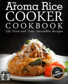 My Aroma Rice Cooker Cookbook: 135 Tried and True, Incredible Recipes, http://www.amazon.com/dp/1518718116/ref=cm_sw_r_pi_awdm_kksPwbRSZ6MPM