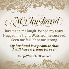 "TEXT: ""My husband has made me laugh. Wiped my tears. Hugged me tight. Watched me succeed. Seen me fail. Kept me strong. My husband is a promise"
