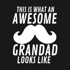 This Is What An Awesome Grandad Looks Like Funny Type Text Man's Woman's - Awesome Grandad - T-Shirt 4k Wallpaper For Mobile, Type, Awesome, Funny, T Shirt, Supreme T Shirt, Tee Shirt, Funny Parenting, Hilarious