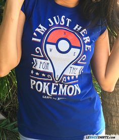 Funny Pokemon Go T-Shirt by LeRage Shirts. I'm Just Here For The Pokemon, Leave Me Alone!!
