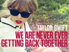 We are never ever getting back together!