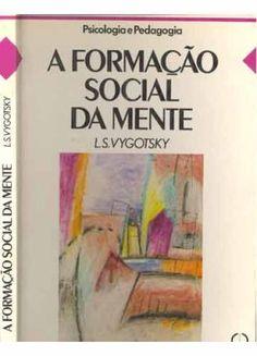 Formação Social da Mente - Vygotsky (13) 99768-8286 cristiano@pedagogiaconcursos.com
