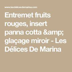 Entremet fruits rouges, insert panna cotta & glaçage miroir - Les Délices De Marina