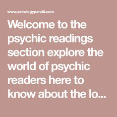 Welcome to the psychic readings section explore the world of psychic readers here to know about the love of your life.