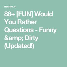 88+ [FUN] Would You Rather Questions - Funny & Dirty (Updated!)