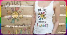 My Love She Keeps Me Warm Gay Pride Lesbian Bisexual Pansexual Queer LGBT Tshirt