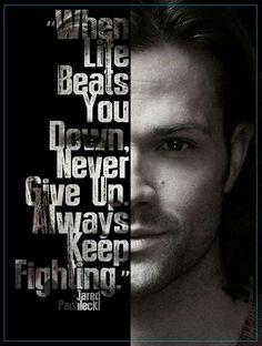 Always keep fighting #SPN #JaredPadalecki