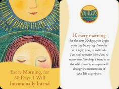 Every morning, for 30 days, i will intentionally intend.....