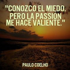 """""""Conozco el miedo, pero la pasión me hace valiente."""" #PauloCoelho #Citas #Frases @Candidman"""