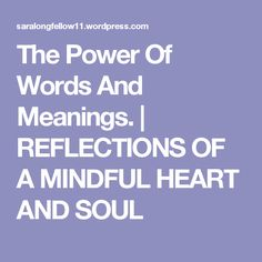 The Power Of Words And Meanings. | REFLECTIONS OF A MINDFUL HEART  AND SOUL