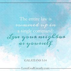 {Week 5 - Memory Verse} The entire law is summed up in a single command: Love your neighbor as yourself. - Galatians 5:14 #Galatians Bible Study @ LoveGodGreatly.com
