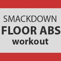 SmackDown Floor Abs A Full Ab Workout For Six Pack