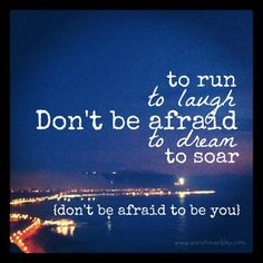 Don't be afraid to be you... (www.sarahmarkley.com)