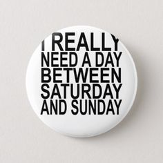 #I really need a day btw saturday or sunday . button - #saturday #saturdays