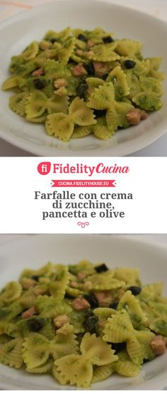 Farfalle con crema di zucchine, pancetta e olive